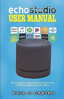Echo Studio User Manual: The Complete Amazon Echo Studio User Guide for Beginners with Alexa