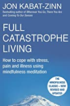 Full Catastrophe Living How to Cope with Stress, Pain and Illness Using Mindfulness Meditation [Paperback] Jon Kabat-Zinn