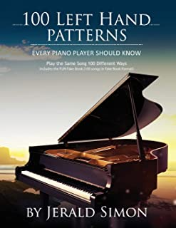 100 Left Hand Patterns Every Piano Player Should Know: Play the Same Song 100 Different Ways (Essential Piano Exercises)