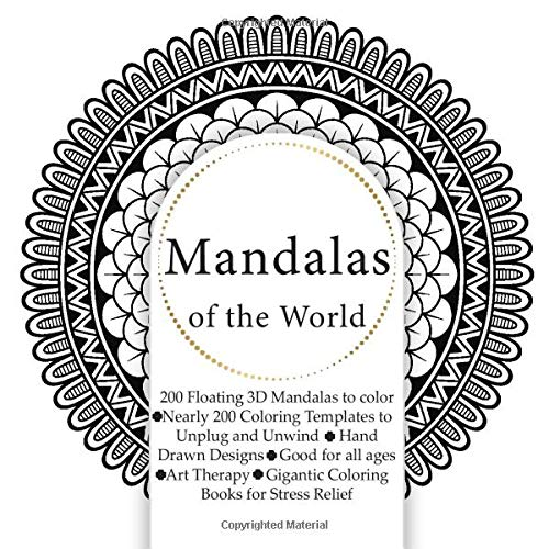 Mandalas of the World 200 Floating 3D Mandalas to color - Nearly 200 Coloring Templates to Unplug and Unwind - Hand Drawn Designs - Good for all ages ... - Gigantic Coloring Books for Stress Relief