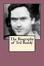 The Biography of Ted Bundy