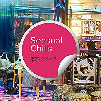 Sensual Chills - Enticing Lounge Music