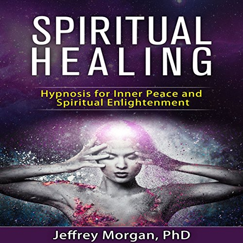 Spiritual Healing: Hypnosis for Inner Peace and Spiritual Enlightenment cover art