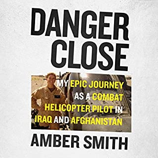 Danger Close     My Epic Journey as a Combat Helicopter Pilot in Iraq and Afghanistan              By:                                                                                                                                 Amber Smith                               Narrated by:                                                                                                                                 Rachel Fulginiti                      Length: 7 hrs and 59 mins     84 ratings     Overall 4.6