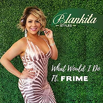 What Would I Do (feat. Frime)
