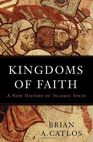 Download Kingdoms of Faith: A New History of Islamic Spain 0465055877