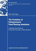 The Evolution of Entrepreneurs` Fund-Raising Intentions: A Multiple Case Study of Financing Processes in New Ventures (Entrepreneurship)