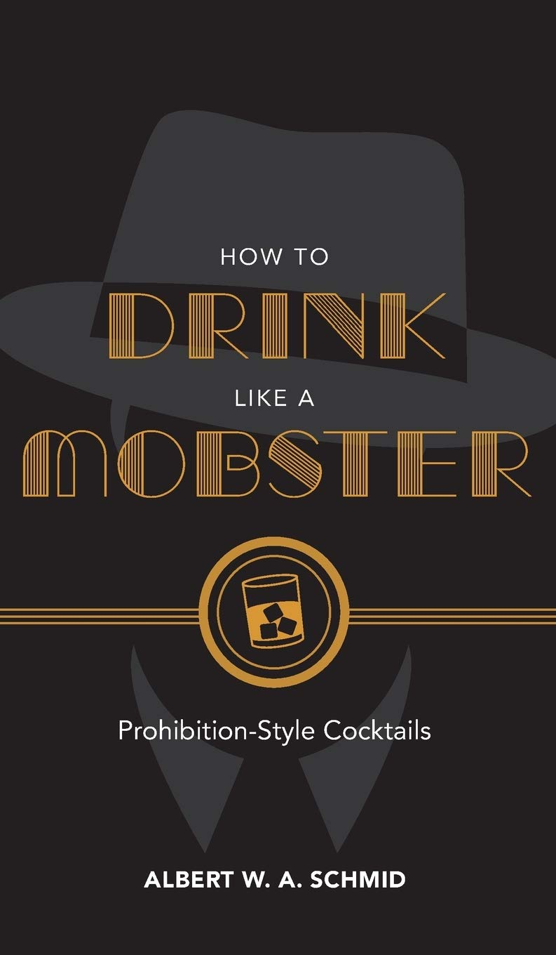 Download How to Drink Like a Mobster: Cocktails Guaranteed to Bring Out Your Inner Gangster