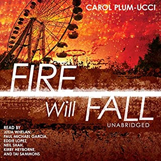 Fire Will Fall                   By:                                                                                                                                 Carol Plum-Ucci                               Narrated by:                                                                                                                                 Julia Whelan,                                                                                        Paul Michael Garcia,                                                                                        Eddie Lopez,                   and others                 Length: 14 hrs and 39 mins     4 ratings     Overall 3.8