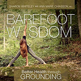 Barefoot Wisdom     Better Health Through Grounding              Written by:                                                                                                                                 Sharon Whiteley,                                                                                        Ann Marie Chiasson                               Narrated by:                                                                                                                                 Ann Marie Chiasson,                                                                                        Sharon Whiteley                      Length: 4 hrs and 6 mins     Not rated yet     Overall 0.0