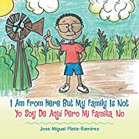 I Am from Here but My Family Is Not: Yo Soy De Aquí Pero Mi Familia No