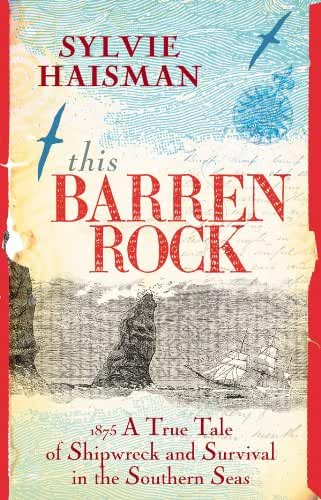 This Barren Rock: A True Tale of One Woman and Forty-seven Men, Shipwrec ked in the Southern Seas (English Edition)