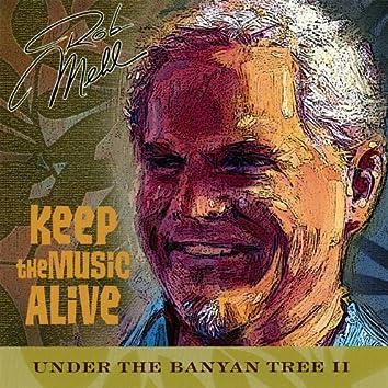 Under the Banyan Tree, Vol. Ii ~ Keep the Music Alive