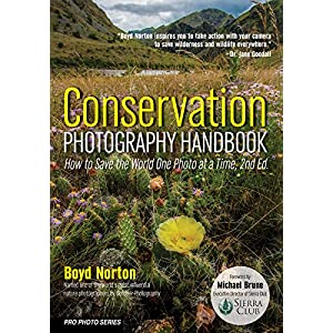 Conservation Photography Handbook: How to Save the World One Photo at a Time (Pro Photo)