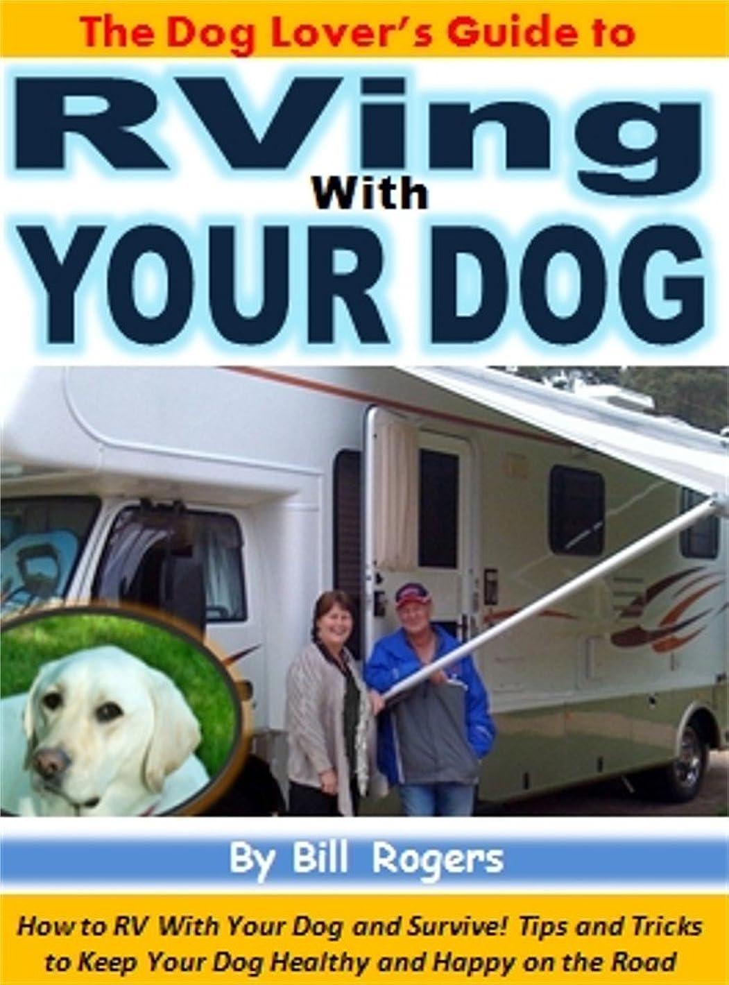 スキャン画家含むThe Dog Lover's Guide to RVing With Your Dog: How to RV With Your Dog and Survive! Tips and Tricks to Keep Your Dog Healthy and Happy on the Road (English Edition)