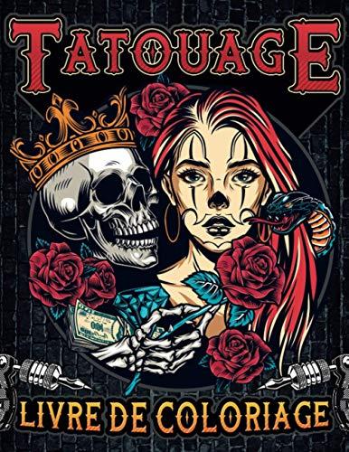 Livre de Coloriage Tatouage: 50 incroyables dessins de tatouage à colorier dans ce cahier de coloriage pour adulte | Style varié : Traditionnel, Old ... pour les fans de tatoo femme, homme et ado !