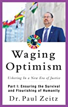 Waging Optimism; Ushering in a New Era of Justice: Part 1: Ensuring the Survival and Flourishing of Humanity
