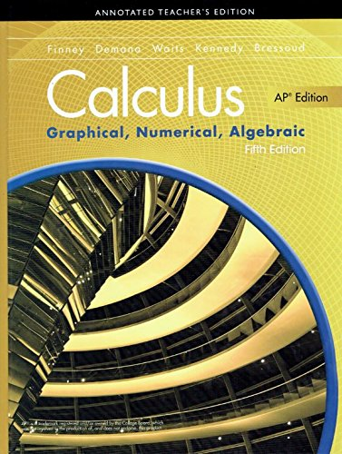 Calculus Graphical, Numerical, Algebraic, AP Edition, Annotated Teachers Edition, 5th Edition