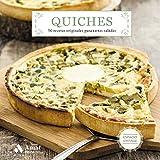 Quiches: 50 recetas originales para tartas saladas