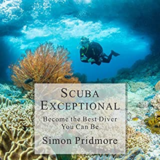 Scuba Exceptional     Become the Best Diver You Can Be              By:                                                                                                                                 Simon Pridmore                               Narrated by:                                                                                                                                 Simon Pridmore                      Length: 7 hrs and 58 mins     2 ratings     Overall 5.0