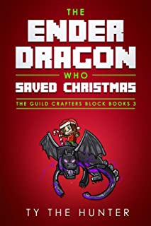 The Ender Dragon Who Saved Christmas: A Rhyming, Minecraft Inspired,