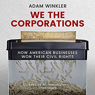 We the Corporations     How American Businesses Won Their Civil Rights              By:                                                                                                                                 Adam Winkler                               Narrated by:                                                                                                                                 William Hughes                      Length: 14 hrs and 31 mins     102 ratings     Overall 4.6