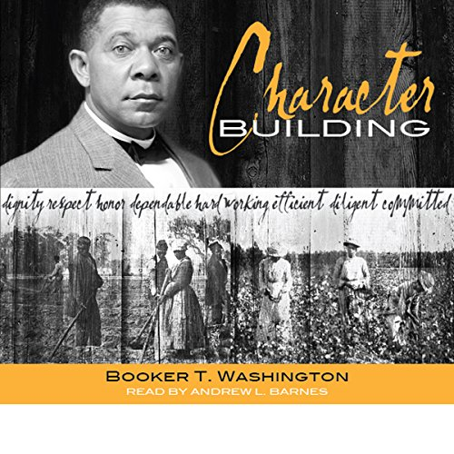 Character Building                   By:                                                                                                                                 Booker T. Washington                               Narrated by:                                                                                                                                 Andrew L. Barnes                      Length: 6 hrs and 4 mins     24 ratings     Overall 4.7