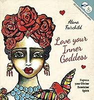 Love Your Inner Goddess: Express Your Divine Feminine Spirit