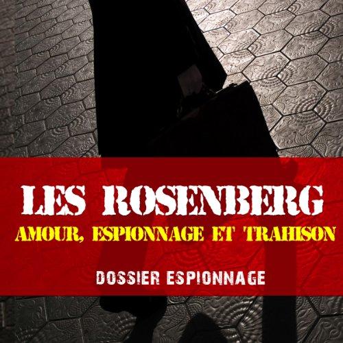Couverture de Les Rosenberg, amour, espionnage, tromperie et trahison