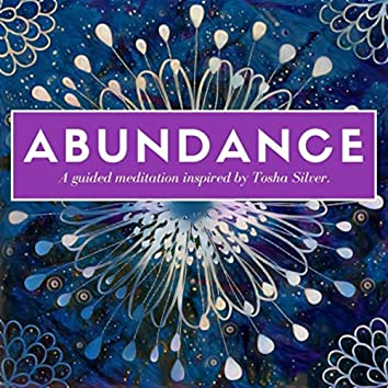 Abundance: A Guided Meditation Inspired by Tosha Silver