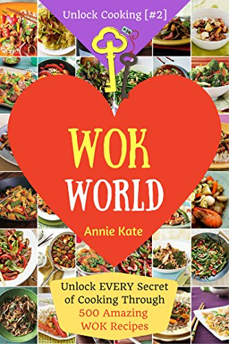 Welcome to Wok World: Unlock EVERY Secret of Cooking Through 500 AMAZING Wok Recipes (Wok cookbook, Stir Fry recipes, Noodle recipes, easy Chinese recipes ... Cooking, Cookbook [#2]) (English Edition)
