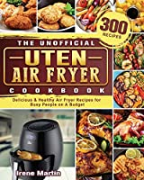 The Unofficial Uten Air Fryer Cookbook: 300 Delicious & Healthy Air Fryer Recipes for Busy People on A Budget