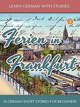 [André Klein]のLearn German With Stories: Ferien in Frankfurt - 10 German Short Stories for Beginners (Dino lernt Deutsch 2) (German Edition)