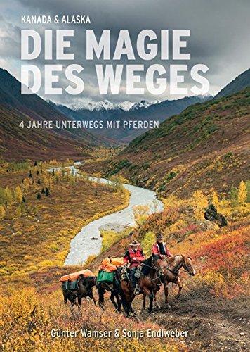 Die Magie des Weges: 4 Jahre unterwegs mit Pferden