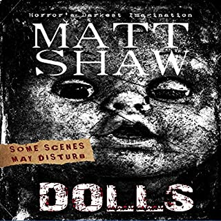 DOLLS: An Extreme Horror                   By:                                                                                                                                 Matt Shaw                               Narrated by:                                                                                                                                 Julian Seager                      Length: 2 hrs and 10 mins     13 ratings     Overall 3.6