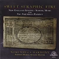 Sweet Seraphic Fire: New England Singing-School Music (2005-08-30)