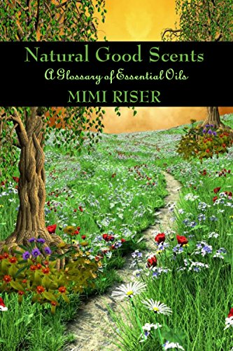 Natural Good Scents (A Glossary of Essential Oils) (The Kitchen Witch Collection) by [Mimi Riser]