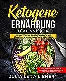 Ketogene Ernährung für Einsteiger: Einfache und leckere ketogene Rezepte zum Abnehmen inkl. 30...