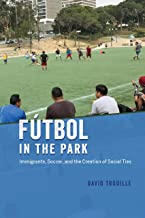 Fútbol in the Park: Immigrants, Soccer, and the Creation of Social Ties (Fieldwork Encounters and Discoveries)