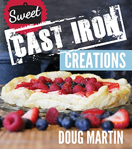 Sweet Cast Iron Creations: Dutch Oven Desserts by [Doug Martin]