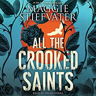 All the Crooked Saints                   Written by:                                                                                                                                 Maggie Stiefvater                               Narrated by:                                                                                                                                 Thom Rivera                      Length: 9 hrs and 9 mins     15 ratings     Overall 4.1