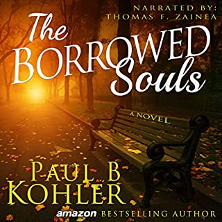 The Borrowed Souls, A Novel                   By:                                                                                                                                 Paul B Kohler                               Narrated by:                                                                                                                                 Tom Zainea                      Length: 12 hrs and 18 mins     4 ratings     Overall 4.8