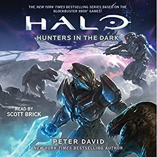 HALO: Hunters in the Dark                   By:                                                                                                                                 Peter David                               Narrated by:                                                                                                                                 Scott Brick                      Length: 11 hrs and 20 mins     1,128 ratings     Overall 4.5