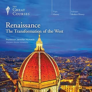 Renaissance: The Transformation of the West                   By:                                                                                                                                 Jennifer McNabb,                                                                                        The Great Courses                               Narrated by:                                                                                                                                 Jennifer McNabb                      Length: 26 hrs and 35 mins     1 rating     Overall 4.0