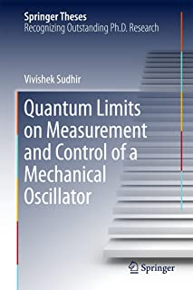 Quantum Limits on Measurement and Control of a Mechanical Oscillator (Springer Theses) (English Edition)
