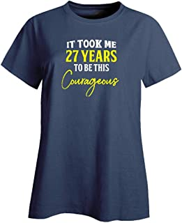 My Family Tee It Took Me 27 Years to Be This Courageous Funny Old Birthday - Ladies T-Shirt