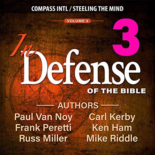 In Defense of the Bible, Volume 3 Audiobook By Ken Ham, Russ Miller, Frank Peretti, Carl Kirby, Mike Riddle, Paul Van Noy cover art