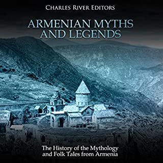 Armenian Myths and Legends     The History of the Mythology and Folk Tales from Armenia              By:                                                                                                                                 Charles River Editors                               Narrated by:                                                                                                                                 Colin Fluxman                      Length: 1 hr and 9 mins     6 ratings     Overall 4.3