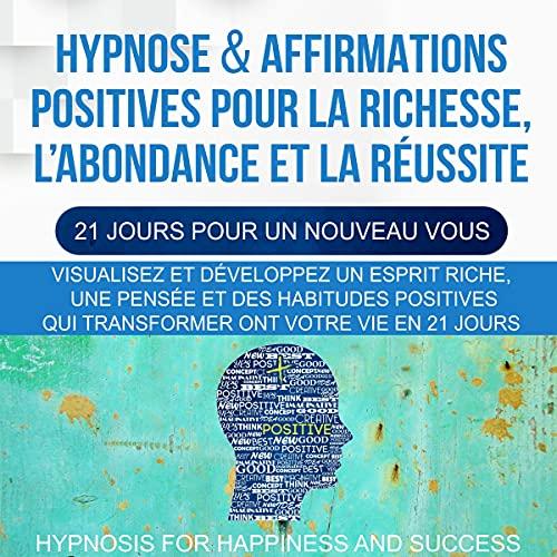 Page de couverture de Hypnose & affirmations positives pour la richesse [Hypnosis & Positive Affirmations for Wealth]