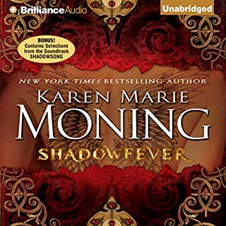 Shadowfever     Fever, Book 5              Written by:                                                                                                                                 Karen Marie Moning                               Narrated by:                                                                                                                                 Natalie Ross,                                                                                        Phil Gigante                      Length: 19 hrs and 52 mins     7 ratings     Overall 4.4